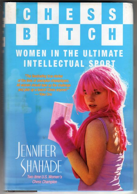 Chess-Bitch-Women-in-the-Ultimate-Intellectual-Sport-front-cover-by-WGM-Jennifer-Shahade