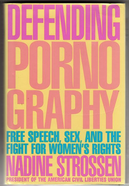 Defending-Pornography-Free-Speech-Sex-and-the-Fight-for-Women's-Rights-by-Nadine-Strossen-front-cover